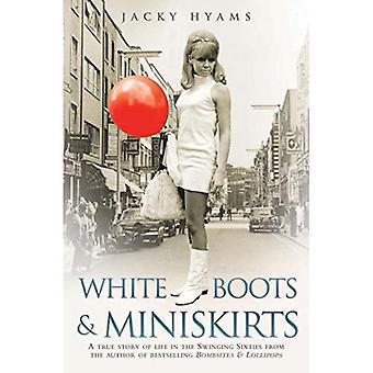 Weiße Stiefel und Miniröcke: eine wahre Geschichte des Lebens in den Swinging Sixties