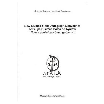 Nouvelles études sur le d'autographe manuscrit de Felipe Guaman Poma de Ayala «Nueva cornica y buen gobierno»
