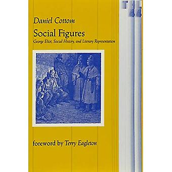 Social Figures: George Eliot, Social History and Literary Representation (Theory & History of Literature S.)