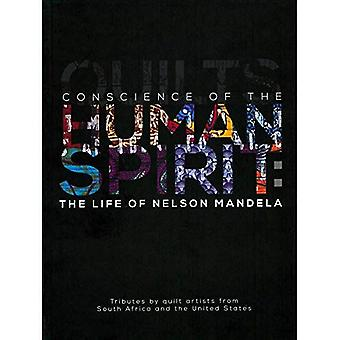 Conscience of the Human Spirit: The Life of Nelson� Mandela: Tributes by Quilt� Artists from South Africa and the United States