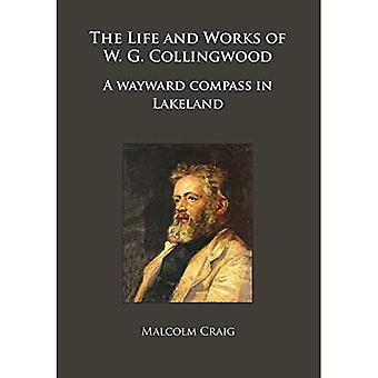 The Life and Works of W.G. Collingwood: A wayward� compass in Lakeland