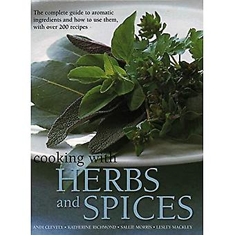 Cooking with Herbs and Spices: The complete guide to aromatic ingredients and� how to use them, with over 200 recipes