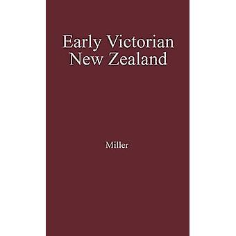 Frühen viktorianischen Neuseeland eine Studie von ethnischen Spannungen und soziale Haltungen 18391852 & John Miller