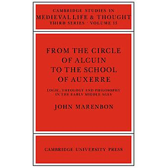 From the Circle of Alcuin to the School of Auxerre Logic Theology and Philosophy in the Early Middle Ages by Marenbon & John