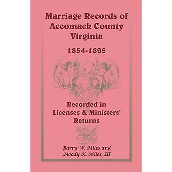 Actes de mariage d'Accomack County Virginia 18541895 enregistrés dans les déclarations de ministres de Licenses par Miles & W. Barry