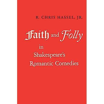 Glauben und Torheit in romantischen Komödien Shakespeares von Hassel Jr. & R. Chris