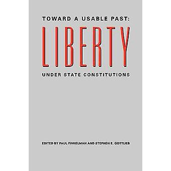 Toward a Usable Past Liberty Under State Constitutions by Finkelman & Paul