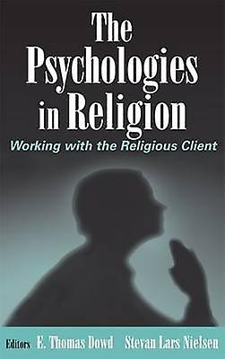 The Psychologies in Religion Working with the Religious Client by Dowd & E. Thomas