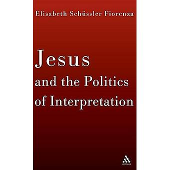 Jesus and the Politics of Interpretation by Fiorenza & Elisabeth Schssler