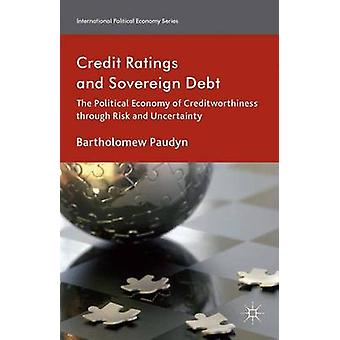 Credit Ratings and Sovereign Debt The Political Economy of Creditworthiness through Risk and Uncertainty by Paudyn & Bartholomew