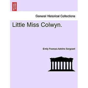 Little Miss Colwyn. by Sergeant & Emily Frances Adeline