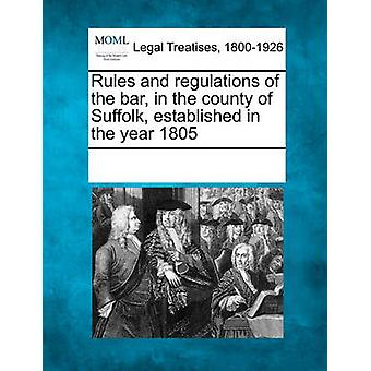 Rules and regulations of the bar in the county of Suffolk established in the year 1805 by Multiple Contributors & See Notes