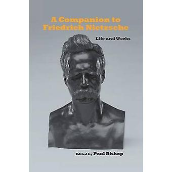 A Companion to Nietzsche Life and Works by Bishop & Paul