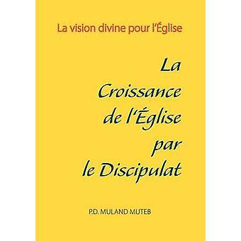 La croissance de lglise par le discipulat by Muland Muteb & PierreDieudonn