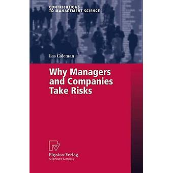 Why Managers and Companies Take Risks by Coleman & Les