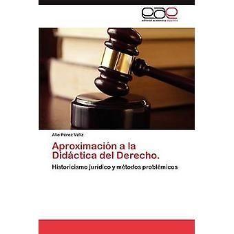 Aproximacion a la Didactica del Derecho. by P. Rez V. Liz & Alie