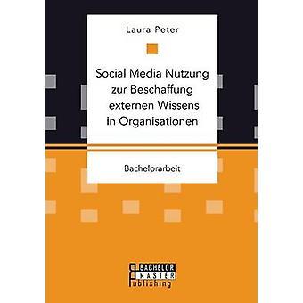 Social Media Nutzung zur Beschaffung externen Wissens in Organisationen by Peter & Laura