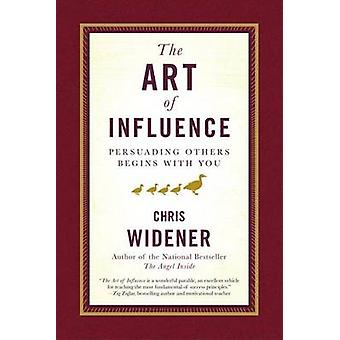 The Art of Influence - Persuading Others Begins with You by Chris Wide
