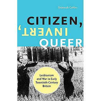 Citizen - Invert - Queer - Lesbianism and War in Early Twentieth-Centu