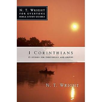 1 Corinthians - 13 Studies for Individuals and Groups by N T Wright -