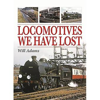 Locomotives We Have Lost by Will Adams - 9780860936671 Book