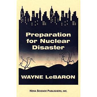 Preparation for Nuclear Disaster by Wayne LeBaron - Samuel Shirley -