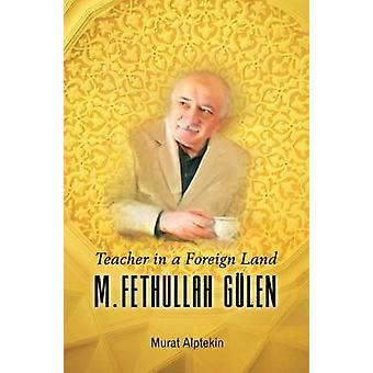 Teacher in a Foreign Land - M Fethullah Gulen by Murat Alptekin - 9781