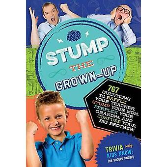 Stump the Grown-Up - 832 Questions to Baffle Your Teacher - Stump Your