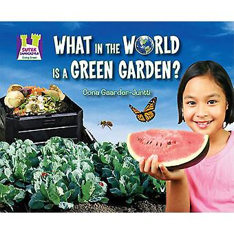 What in the World Is a Green Garden? by Oona Gaarder-Juntti - Diane C