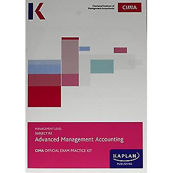 P2 ADVANCED MANAGEMENT ACCOUNTING - EXAM PRACTICE KIT by KAPLAN PUBLI