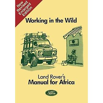 Working in the Wild - Land Rover's Manual for Africa (New edition) by