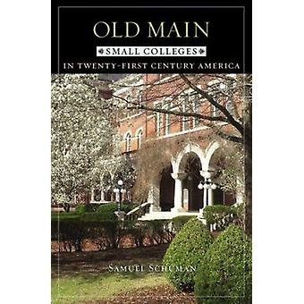 Old Main - Small Colleges in Twenty-first Century America by Samuel Sc