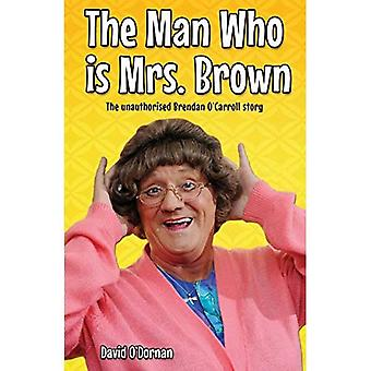 The Man Who is Mrs.Brown: The ongeoorloofde Brendan O'Carroll Story