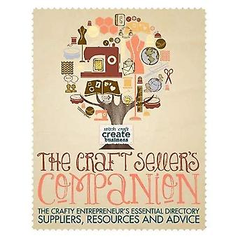 The Craft Seller's Companion: The Crafty Entrepreneur's Essential Directory - Suppliers, Resources and Advice