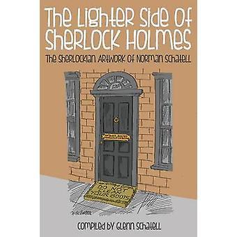 The Lighter Side of Sherlock Holmes The Sherlockian Artwork of Norman Schatell by Glenn Schatell