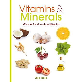 Vitamins & Minerals: How to get the nutrients your body needs (Paperback) by Rose Sara