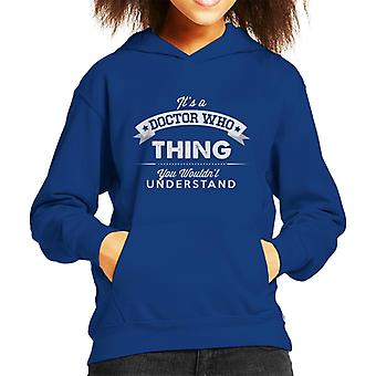 Its A Doctor Who Thing You Wont Understand Kid's Hooded Sweatshirt