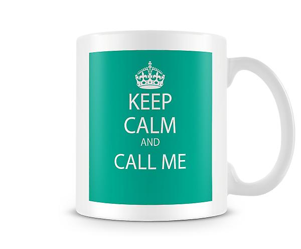 Keep Calm And Call Me Printed Mug