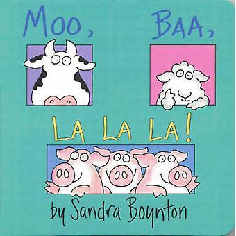 Moo - Baa - La La La by Sandra Boynton - 9780689861130 Book