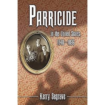 Parricide in the United States - 1840-1899 by Kerry Segrave - 9780786
