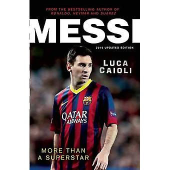 Messi - More Than a Superstar - 2015 (Updated ed) by Luca Caioli - 9781