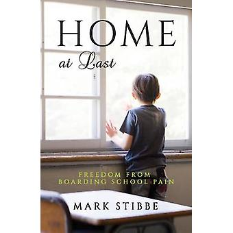 Home at Last - Freedom from Boarding School Pain by Mark Stibbe - 9781