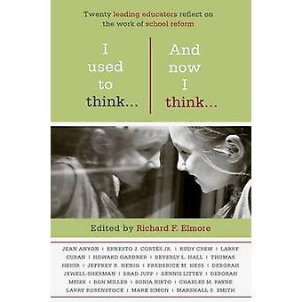 I Used to Think...and Now I Think... - Twenty Leading Educators Reflec