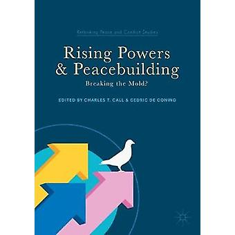 Rising Powers and Peacebuilding - Breaking the Mold? - 9783319606200 B