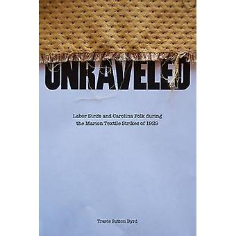 Unraveled - Labor Strife and Carolina Folk During the Marion Textile S
