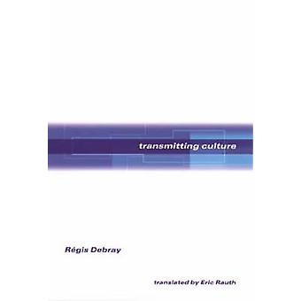 Transmitting Culture by Regis Debray - Eric Rauth - 9780231113458 Book