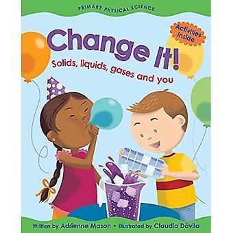 Changez-le!: solides, liquides, gaz et vous (primaire sciences physiques)