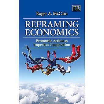 Reframing Economics: Azione economica come cooperazione imperfetta (manuali di metodi di ricerca e applicazioni...
