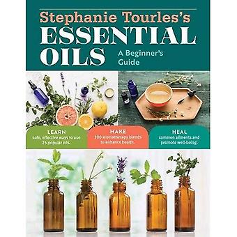 Stephanie Tourles's Essential Oils: A Beginner's Guide: Learn Safe, Effective Ways to Use 25 Popular Oils - Make 100 Aromatherapy Blends to Enhance Health -� Heal Common Ailments and Promote Well-Being