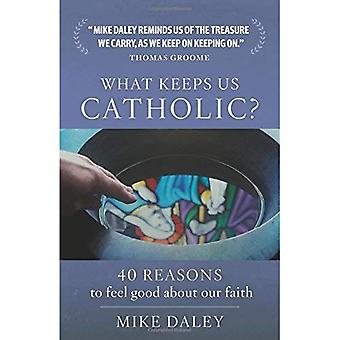 What Keeps Us Catholic?: 35 Reasons to Feel Good about Our Faith